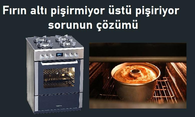 Fırın altı pişirmiyor üstü pişiriyor